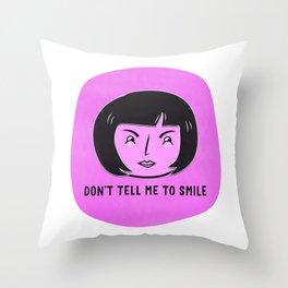 Don't tell me to smile Throw Pillow