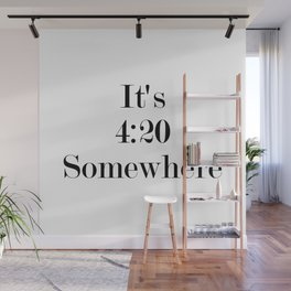 It's 4:20 Somewhere Wall Mural