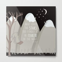 I have loved the stars too fondly to be fearful of the night Metal Print