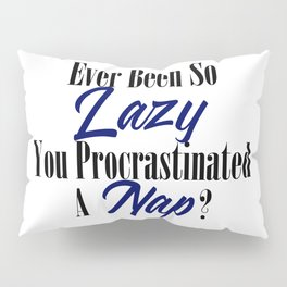 Procrastination Lazy Bum Funny Procrastinate Nap Meme Pillow Sham
