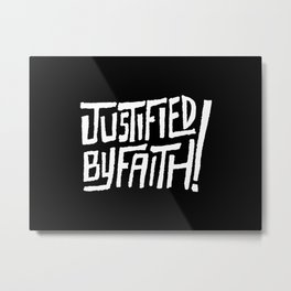 Justified by Faith! Metal Print