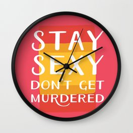 Stay Sexy Don't Get Murdered | My Favorite Murder Inspired Designs by Fox & Fancy Wall Clock