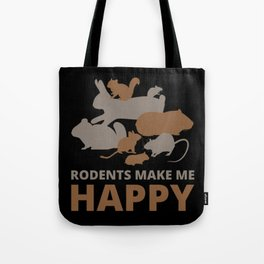 Rodents make me happy Tote Bag