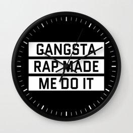 GANGSTA RAP MADE ME DO IT (Black & White) Wall Clock