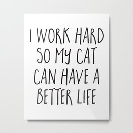 Cat Better Life Funny Quote Metal Print