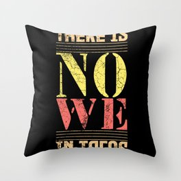 There is no We in Tacos Throw Pillow