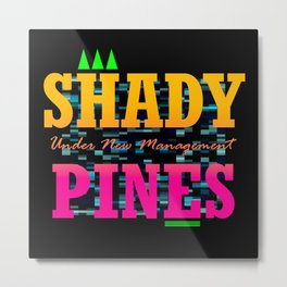 Shady Pines - Under New Management Metal Print