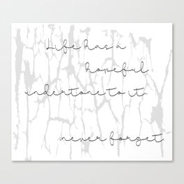 Life has a hopeful undertone to it... never forget. Canvas Print