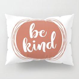 Be Kind ~ Terracotta Pillow Sham