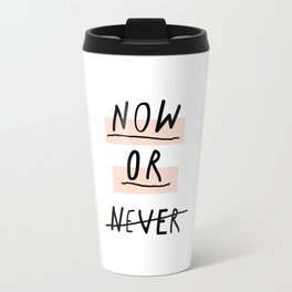 Now or Never typography poster modern minimalist design home wall art bedroom decor Travel Mug