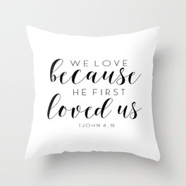 We Love Because He First Loved Us,Bible Verse,Scripture Art,Bible Cover,Bible Print,Christian Quote Throw Pillow
