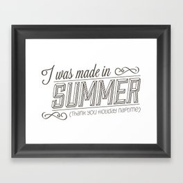 I was made in Summer (Thank you holiday naptime) Framed Art Print
