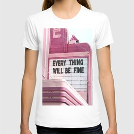 Every Thing Will Be Fine T-Shirt