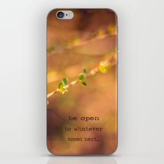Be open to whatever comes next iPhone & iPod Skin