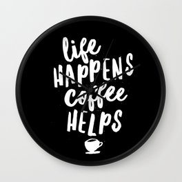 Life Happens Coffee Helps black and white typography design quote poster Wall Clock