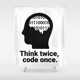 Think twice, code once. Shower Curtain