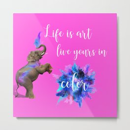 Life Is Art Metal Print