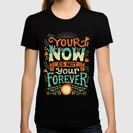 Your now is not your forever T-shirt