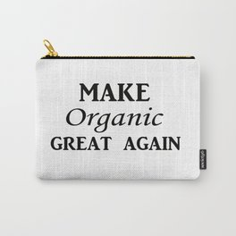 Make organic great again Carry-All Pouch