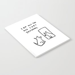 I am not the dog I was yesterday. Notebook