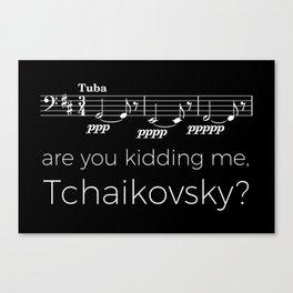 Tuba - Are you kidding me, Tchaikovsky? (black) Canvas Print