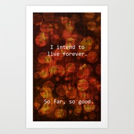 I Intend To Live Forever... Art Print
