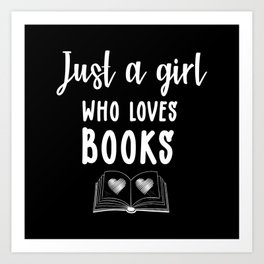 Just A girl Who Loves Books Books Lovers Gift Art Print