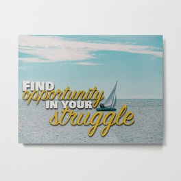 Find Opportunity in your Struggle Metal Print