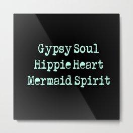 Gypsy Soul, Hippie Heart, Mermaid Spirit Metal Print