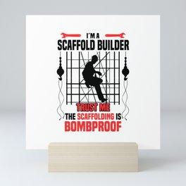 I'm a scaffold builder trust me the scaffolding is bombproof  TShirt Humor Shirt Funny Gift Idea Mini Art Print