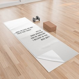 Just In Case No One Told You Today Hello Good Morning You're Amazing I Belive In You Nice Butt Minimal Yoga Towel