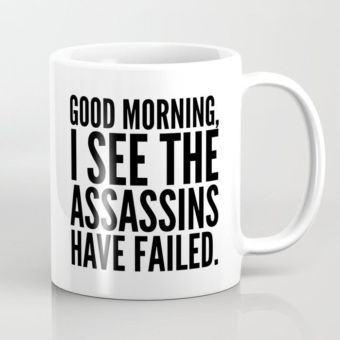 Good morning, I see the assassins have failed. Kaffeebecher