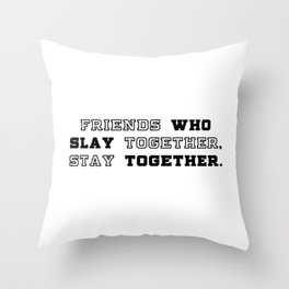 slay together, stay together Throw Pillow