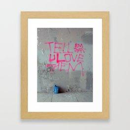 Tell Them That You Love Them Framed Art Print