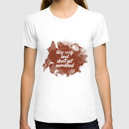 Stay Sexy and Don't Get Murdered T-shirt
