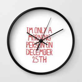 im only a morning person on december 25th (basic) Wall Clock