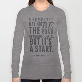 Chef Anthony Bourdain quote, barbecue, road to world peace, food, kitchen, foodporn, travel, cooking Long Sleeve T-shirt