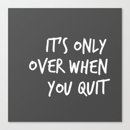 It's Only Over When You Quit Canvas Print