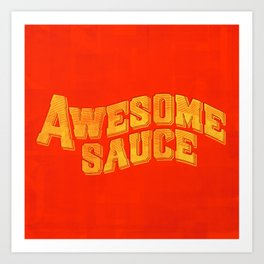 Awesome Sauce Art Print