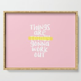 Things Are Totally Gonna Work Out   Typography Serving Tray
