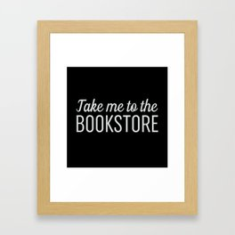 Take Me To The Bookstore Black Framed Art Print