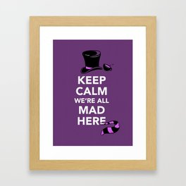 Keep Calm, We're All Mad Here Framed Art Print