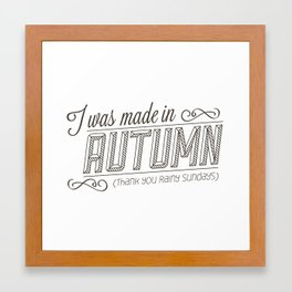 I was made in Autumn (Thank you rainy sundays) Framed Art Print
