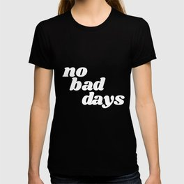 no bad days VIII T-shirt