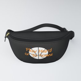 Play hard or go home Fanny Pack