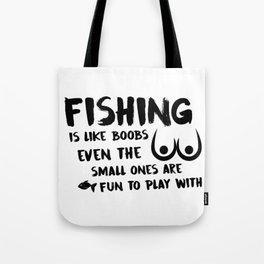 Fishing Is Like Boobs Tote Bag