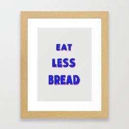 Eat Less Bread Framed Art Print