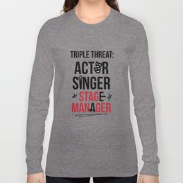 Triple Threat| Theater | Actor Singer and Stage Manager Long Sleeve T-shirt