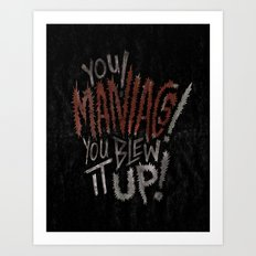 YOU MANIACS! YOU BLEW IT UP! Art Print