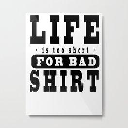 Lifer is too short for bad Shirt Metal Print